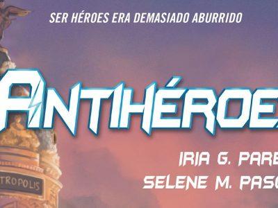 Antihéroes - Iria G Parente y Selene M Pascual