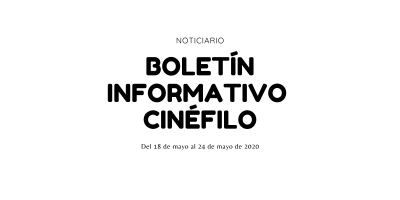 Boletín informativo cinéfilo - 18 de mayo al 24 de mayo de 2020