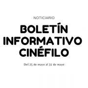 Boletín informativo cinéfilo - Del 25 de mayo al 31 de mayo de 2020