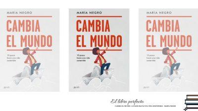 'Cambia el mundo', de María Negro - El libro perfecto para empezar a vivir con conciencia plena