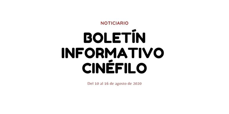 Boletín informativo cinéfilo - Del 10 al 16 de agosto