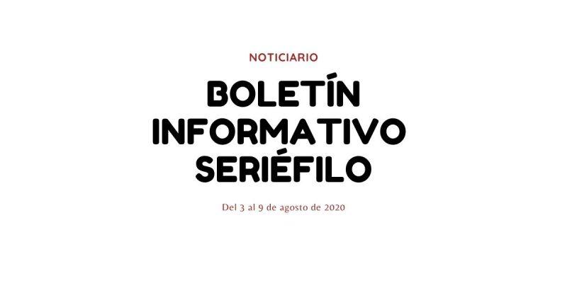 Boletín informativo seriéfilo - Del 3 al 8 de agosto de 2020
