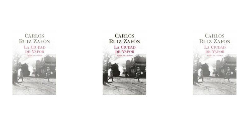 Carlos Ruiz Zafón - La ciudad de vapor