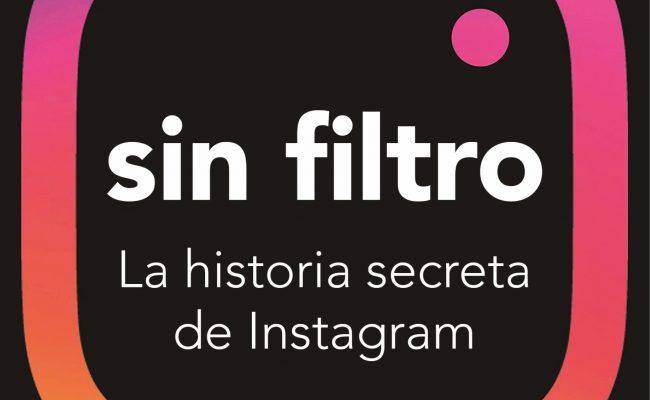 Sin filtro. La historia secreta de Instagram
